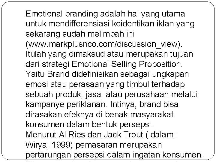 Emotional branding adalah hal yang utama untuk mendifferensiasi keidentikan iklan yang sekarang sudah melimpah
