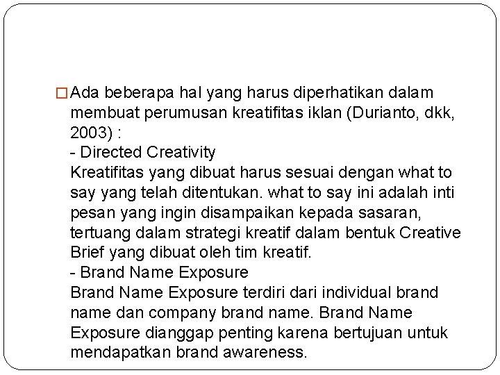 � Ada beberapa hal yang harus diperhatikan dalam membuat perumusan kreatifitas iklan (Durianto, dkk,