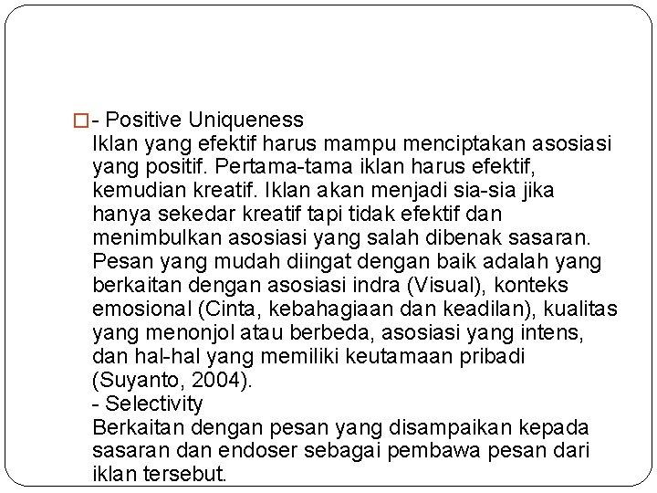 � - Positive Uniqueness Iklan yang efektif harus mampu menciptakan asosiasi yang positif. Pertama-tama