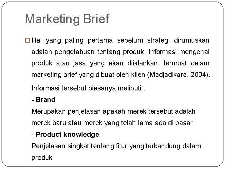 Marketing Brief � Hal yang paling pertama sebelum strategi dirumuskan adalah pengetahuan tentang produk.