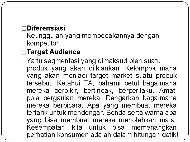 �Diferensiasi Keunggulan yang membedakannya dengan kompetitor �Target Audience Yaitu segmentasi yang dimaksud oleh suatu