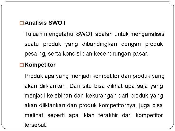 � Analisis SWOT Tujuan mengetahui SWOT adalah untuk menganalisis suatu produk yang dibandingkan dengan