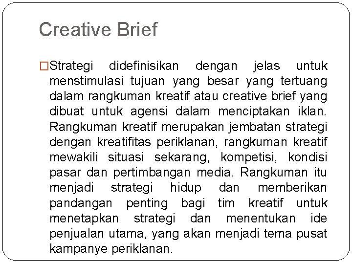 Creative Brief �Strategi didefinisikan dengan jelas untuk menstimulasi tujuan yang besar yang tertuang dalam
