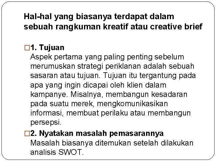 Hal-hal yang biasanya terdapat dalam sebuah rangkuman kreatif atau creative brief � 1. Tujuan