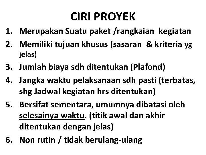 CIRI PROYEK 1. Merupakan Suatu paket /rangkaian kegiatan 2. Memiliki tujuan khusus (sasaran &