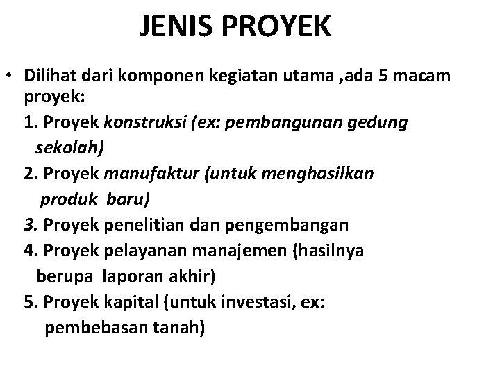 JENIS PROYEK • Dilihat dari komponen kegiatan utama , ada 5 macam proyek: 1.
