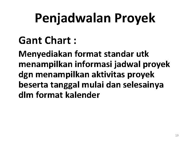 Penjadwalan Proyek Gant Chart : Menyediakan format standar utk menampilkan informasi jadwal proyek dgn