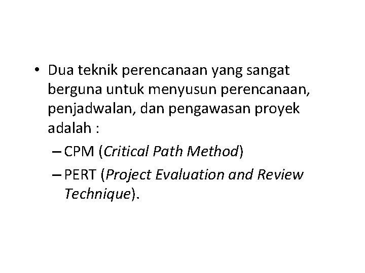 • Dua teknik perencanaan yang sangat berguna untuk menyusun perencanaan, penjadwalan, dan pengawasan