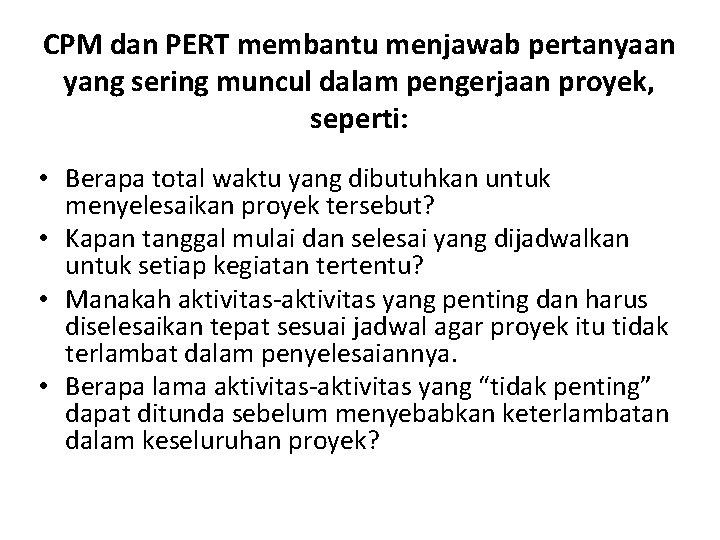 CPM dan PERT membantu menjawab pertanyaan yang sering muncul dalam pengerjaan proyek, seperti: •