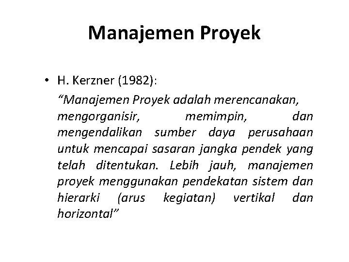 """Manajemen Proyek • H. Kerzner (1982): """"Manajemen Proyek adalah merencanakan, mengorganisir, memimpin, dan mengendalikan"""