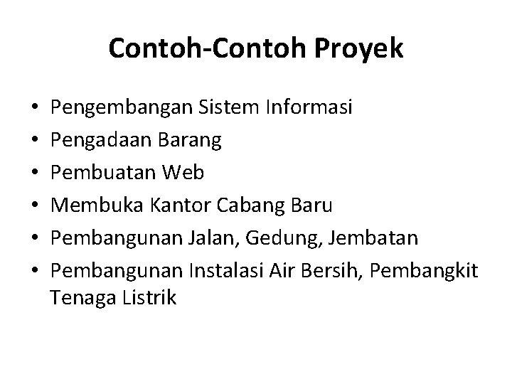 Contoh-Contoh Proyek • • • Pengembangan Sistem Informasi Pengadaan Barang Pembuatan Web Membuka Kantor