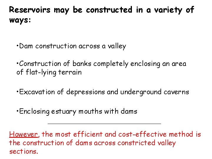 Reservoirs may be constructed in a variety of ways: • Dam construction across a
