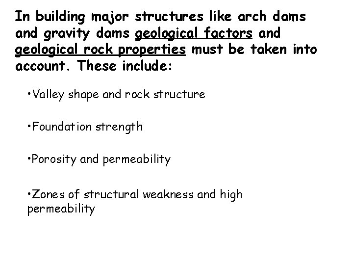 In building major structures like arch dams and gravity dams geological factors and geological