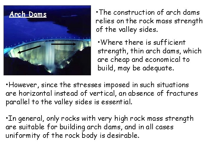Arch Dams • The construction of arch dams relies on the rock mass strength