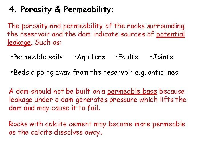 4. Porosity & Permeability: The porosity and permeability of the rocks surrounding the reservoir