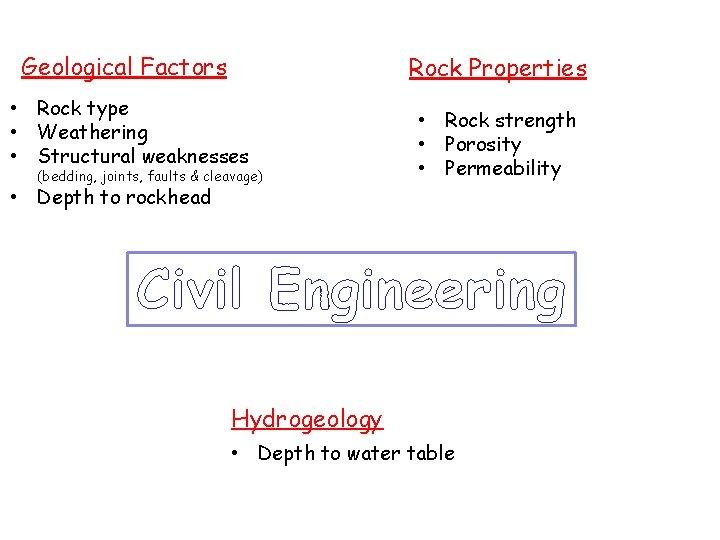 Geological Factors Rock Properties • Rock type • Weathering • Structural weaknesses (bedding, joints,