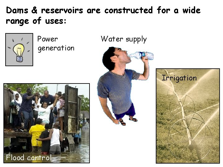 Dams & reservoirs are constructed for a wide range of uses: Power generation Water