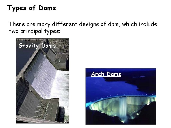 Types of Dams There are many different designs of dam, which include two principal