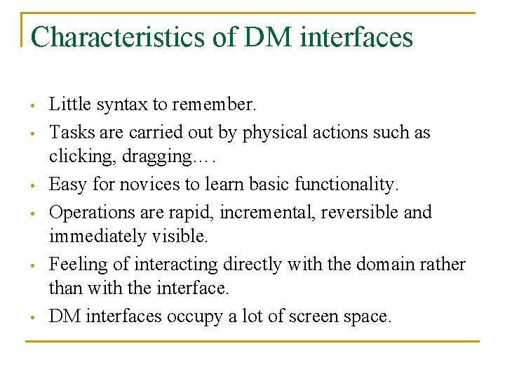 Characteristics of DM interfaces • • • Little syntax to remember. Tasks are carried
