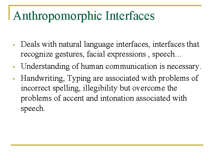 Anthropomorphic Interfaces • • • Deals with natural language interfaces, interfaces that recognize gestures,