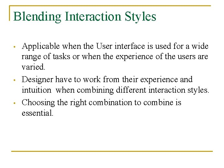 Blending Interaction Styles • • • Applicable when the User interface is used for