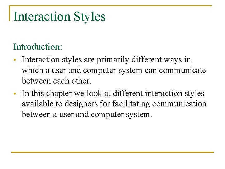 Interaction Styles Introduction: Interaction styles are primarily different ways in which a user and