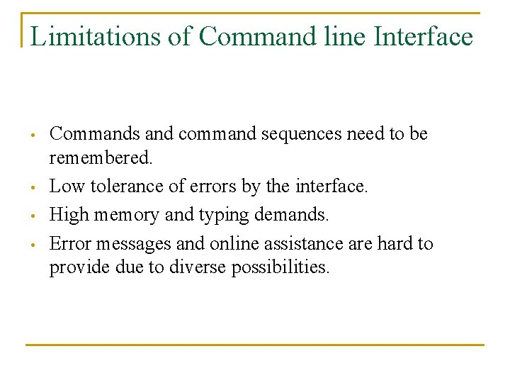 Limitations of Command line Interface • • Commands and command sequences need to be