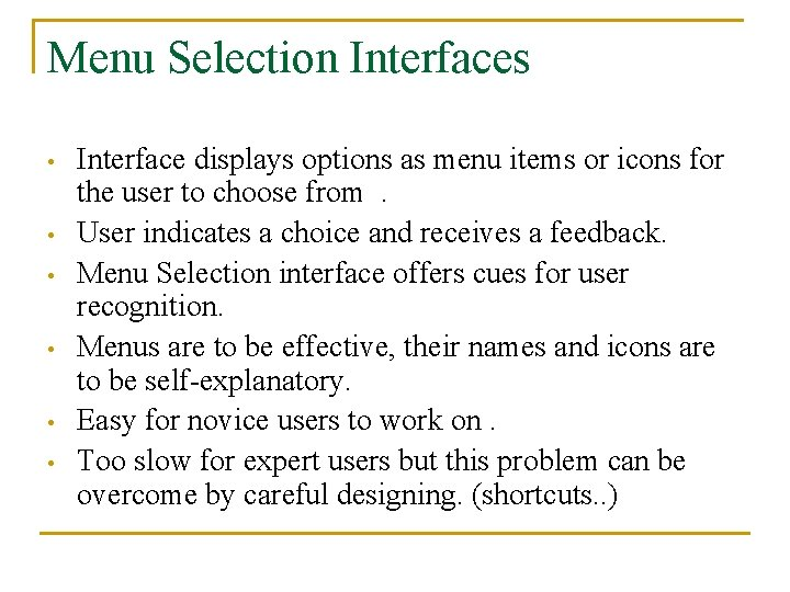 Menu Selection Interfaces • • • Interface displays options as menu items or icons