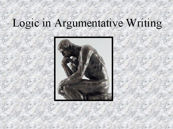 Logic in Argumentative Writing
