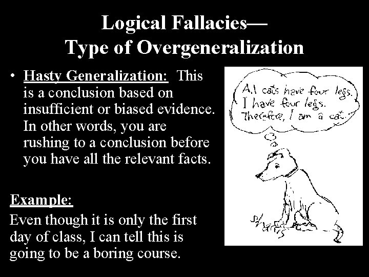 Logical Fallacies— Type of Overgeneralization • Hasty Generalization: This is a conclusion based on
