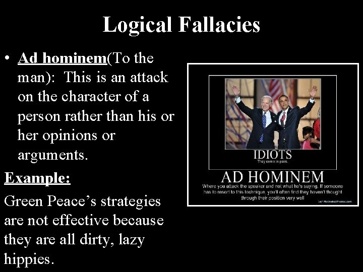Logical Fallacies • Ad hominem(To the man): This is an attack on the character