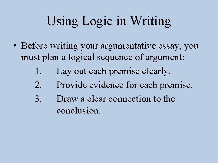 Using Logic in Writing • Before writing your argumentative essay, you must plan a