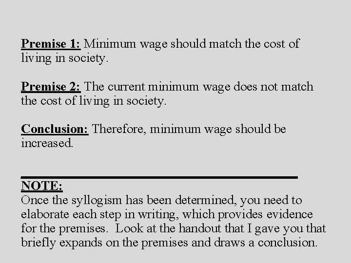 Premise 1: Minimum wage should match the cost of living in society. Premise 2: