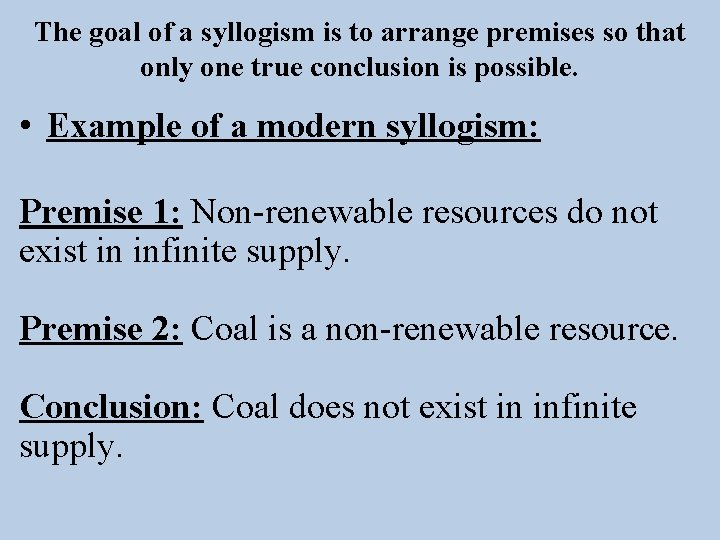 The goal of a syllogism is to arrange premises so that only one true