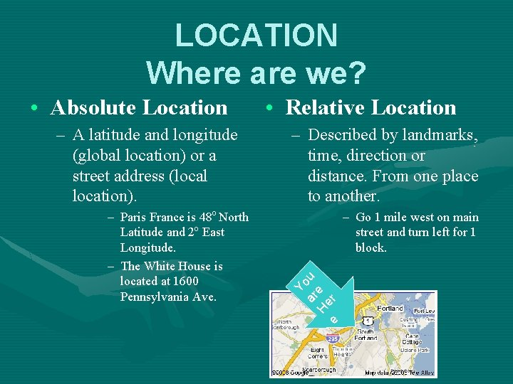 LOCATION Where are we? – A latitude and longitude (global location) or a street