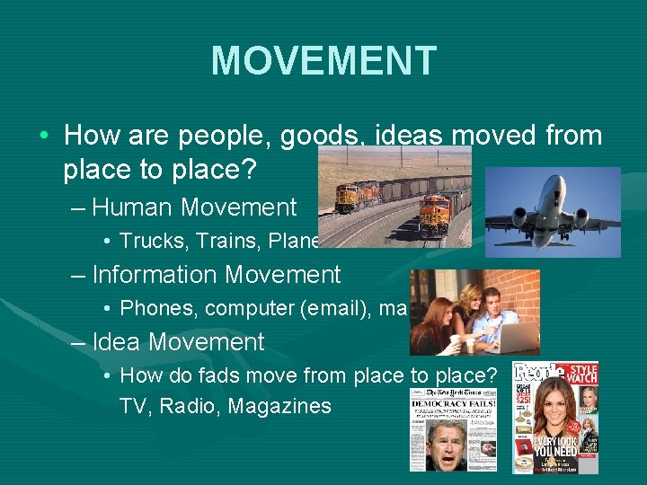 MOVEMENT • How are people, goods, ideas moved from place to place? – Human