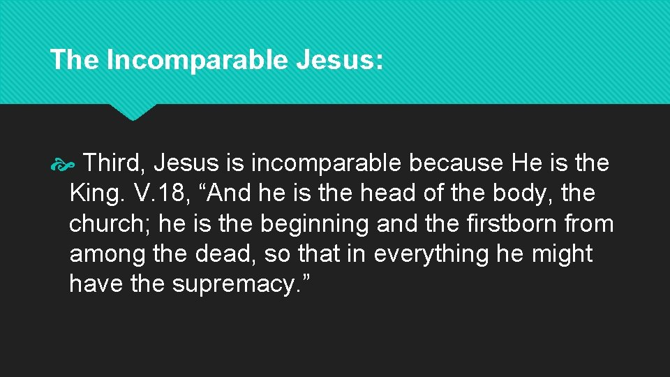The Incomparable Jesus: Third, Jesus is incomparable because He is the King. V. 18,