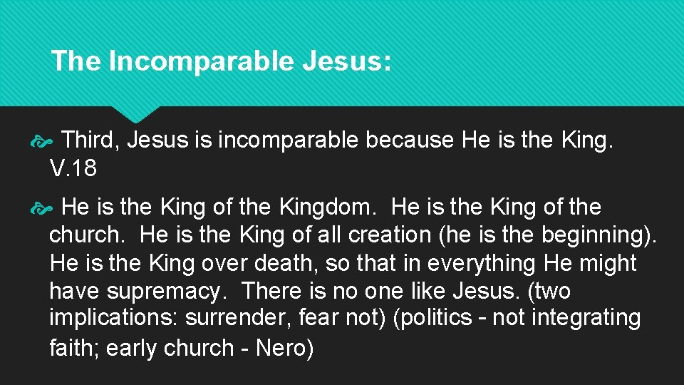 The Incomparable Jesus: Third, Jesus is incomparable because He is the King. V. 18