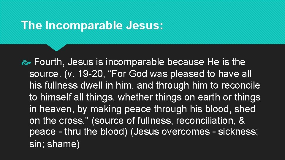 The Incomparable Jesus: Fourth, Jesus is incomparable because He is the source. (v. 19