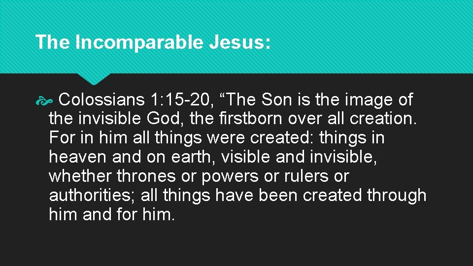 """The Incomparable Jesus: Colossians 1: 15 -20, """"The Son is the image of the"""