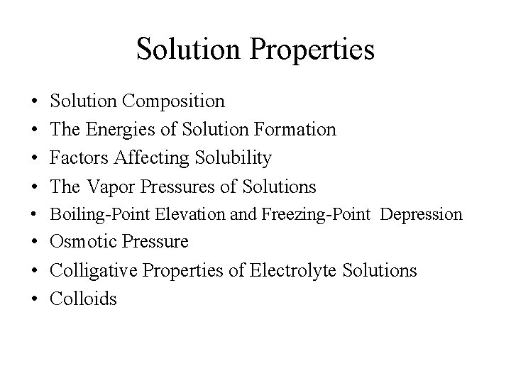 Solution Properties • • Solution Composition The Energies of Solution Formation Factors Affecting Solubility