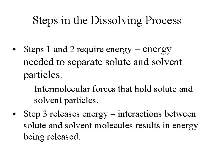 Steps in the Dissolving Process • Steps 1 and 2 require energy – energy