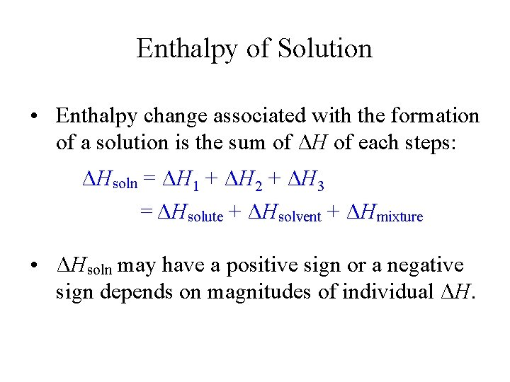 Enthalpy of Solution • Enthalpy change associated with the formation of a solution is