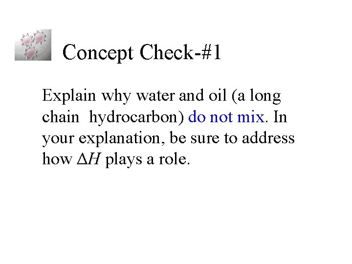 Concept Check-#1 Explain why water and oil (a long chain hydrocarbon) do not mix.