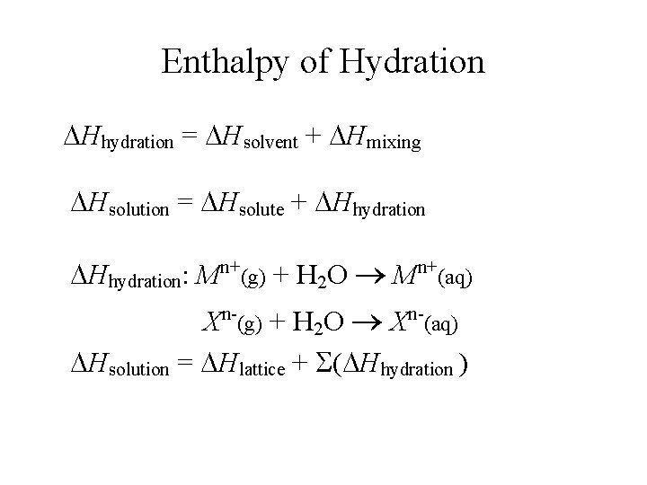 Enthalpy of Hydration DHhydration = DHsolvent + DHmixing DHsolution = DHsolute + DHhydration: Mn+(g)
