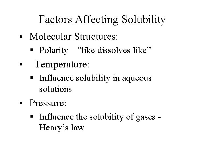 """Factors Affecting Solubility • Molecular Structures: § Polarity – """"like dissolves like"""" • Temperature:"""