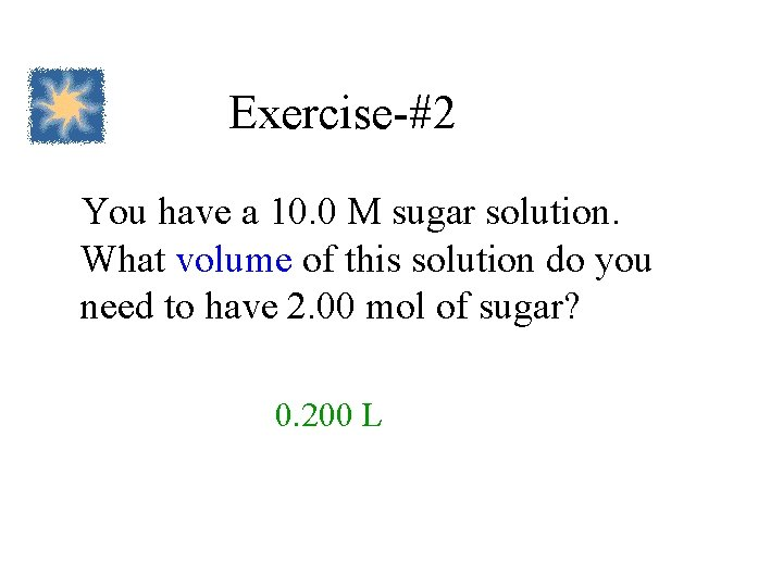Exercise-#2 You have a 10. 0 M sugar solution. What volume of this solution