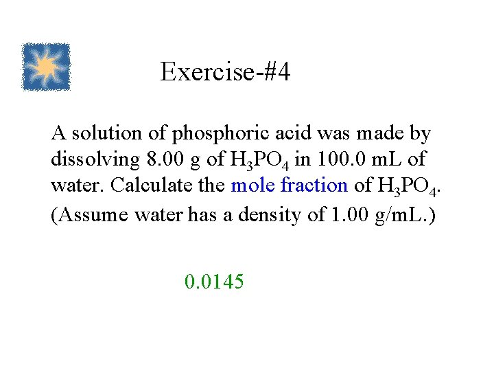Exercise-#4 A solution of phosphoric acid was made by dissolving 8. 00 g of