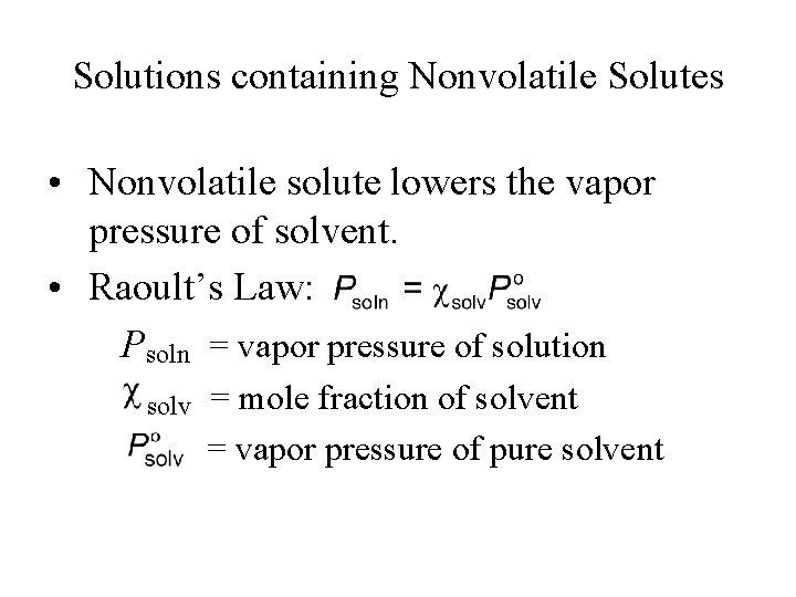 Solutions containing Nonvolatile Solutes • Nonvolatile solute lowers the vapor pressure of solvent. •