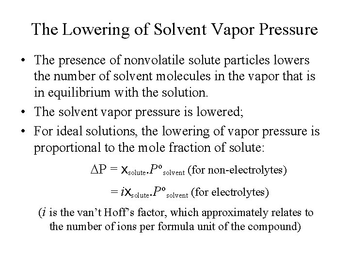 The Lowering of Solvent Vapor Pressure • The presence of nonvolatile solute particles lowers
